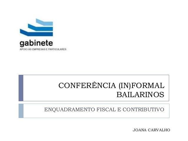 CONFERÊNCIA (IN)FORMALBAILARINOSENQUADRAMENTO FISCAL E CONTRIBUTIVOJOANA CARVALHO