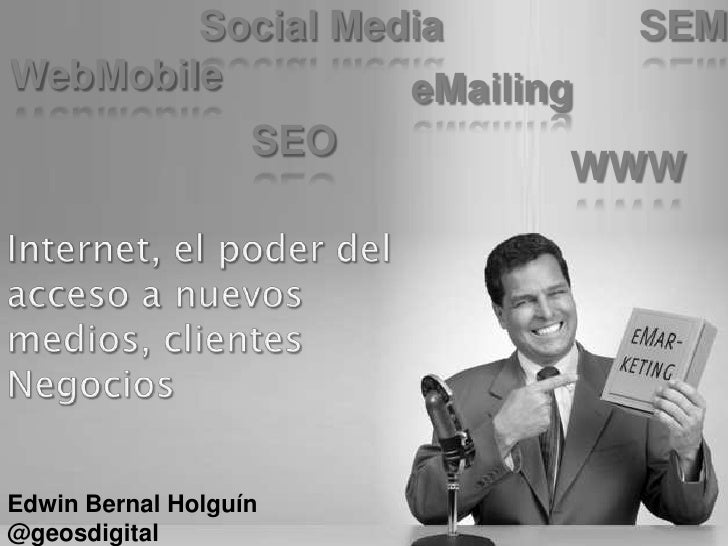 Social Media         SEMWebMobile         eMailing                   SEO                         WWWEdwin Bernal Holguín@g...