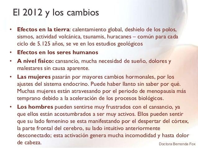 El 2012 y los cambios• Efectos en la tierra: calentamiento global, deshielo de los polos,  sismos, actividad volcánica, ts...