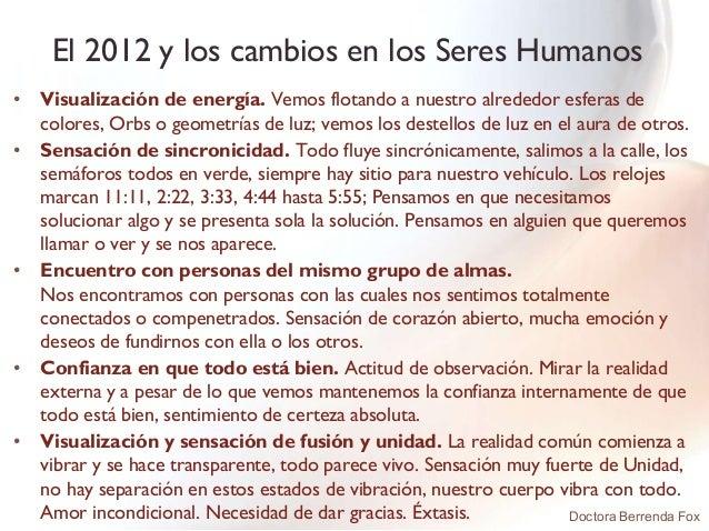 El 2012 y los cambios en los Seres Humanos•   Visualización de energía. Vemos flotando a nuestro alrededor esferas de    c...