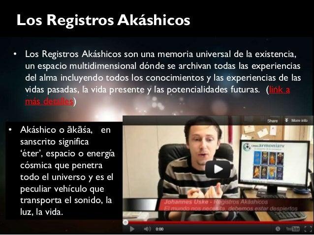 Los Registros Akáshicos • Los Registros Akáshicos son una memoria universal de la existencia,   un espacio multidimensiona...