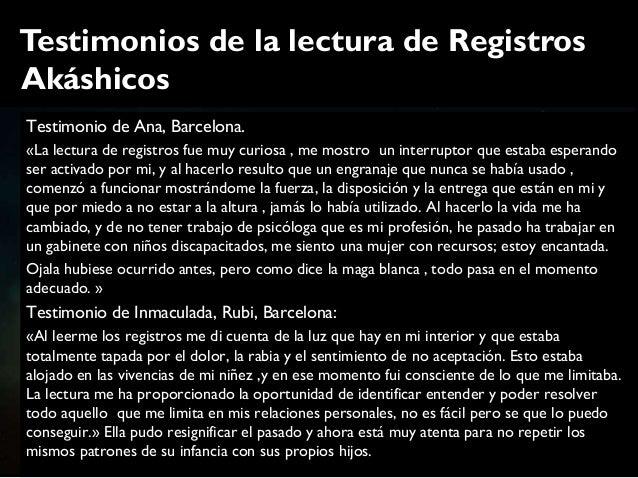 Testimonios de la lectura de RegistrosAkáshicosTestimonio de Ana, Barcelona.«La lectura de registros fue muy curiosa , me ...