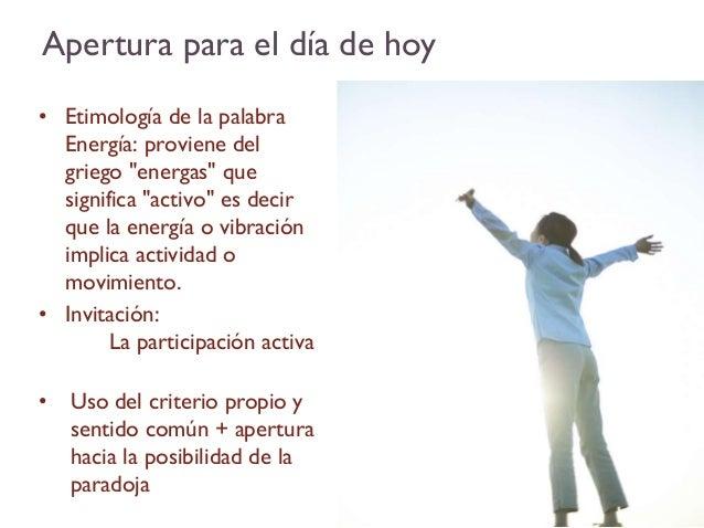 """Apertura para el día de hoy• Etimología de la palabra  Energía: proviene del  griego """"energas"""" que  significa """"activo"""" es ..."""