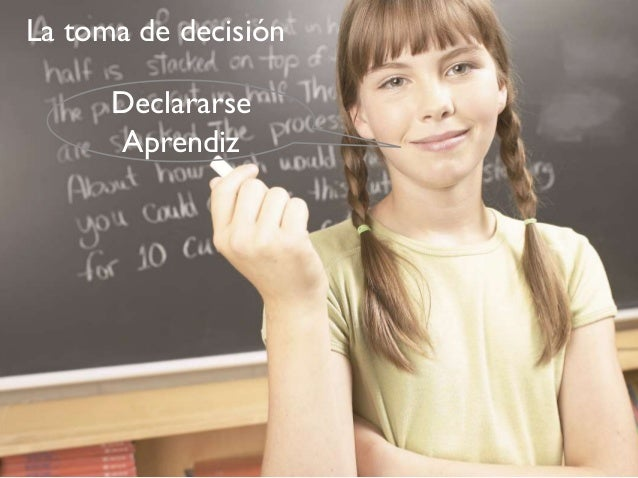 La toma de decisión      Declararse      Aprendiz