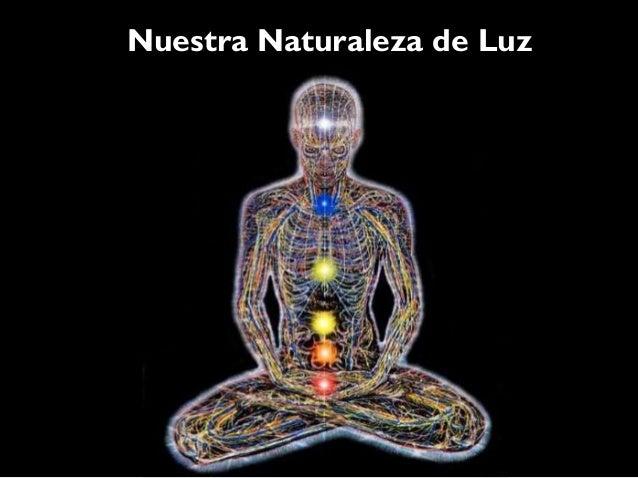 Nuestra naturaleza multidimensional• En términos simples:• La Naturaleza      CORPORAL• La naturaleza      EXTRACORPORAL• ...
