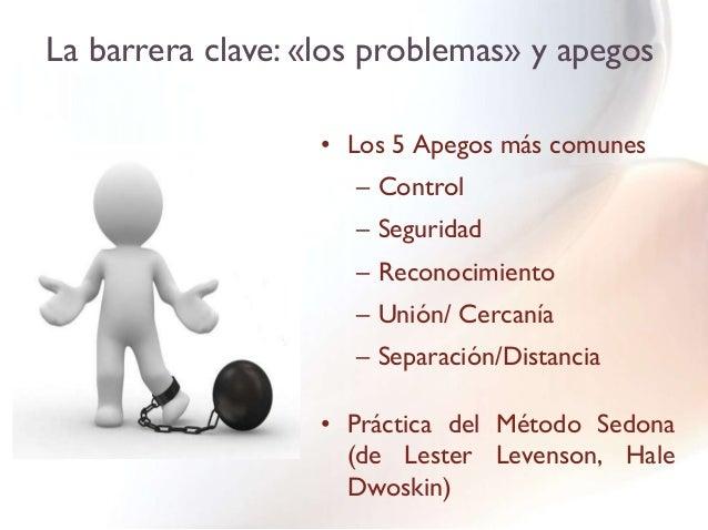 La barrera clave: «los problemas» y apegos                  • Los 5 Apegos más comunes                     – Control      ...