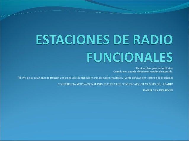Técnicas clave para radiodifusión Cuando no se puede obtener un estudio de mercado. (El 65% de las estaciones no trabajan ...