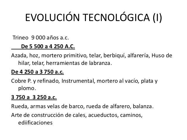 EVOLUCIÓN TECNOLÓGICA (I)Trineo 9 000 años a.c.    De 5 500 a 4 250 A.C.Azada, hoz, mortero primitivo, telar, berbiquí, al...