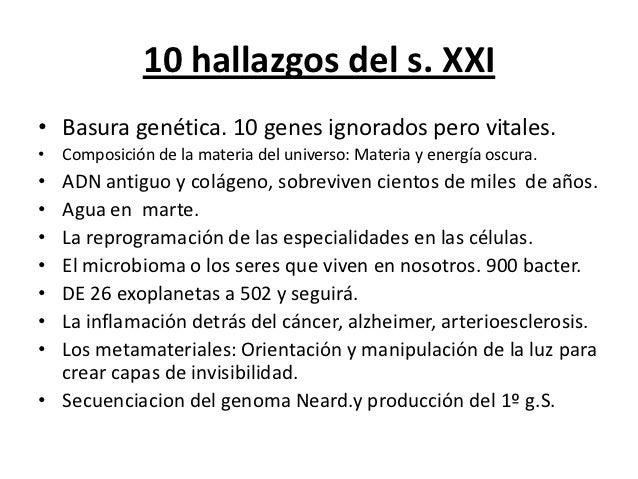 10 hallazgos del s. XXI• Basura genética. 10 genes ignorados pero vitales.• Composición de la materia del universo: Materi...
