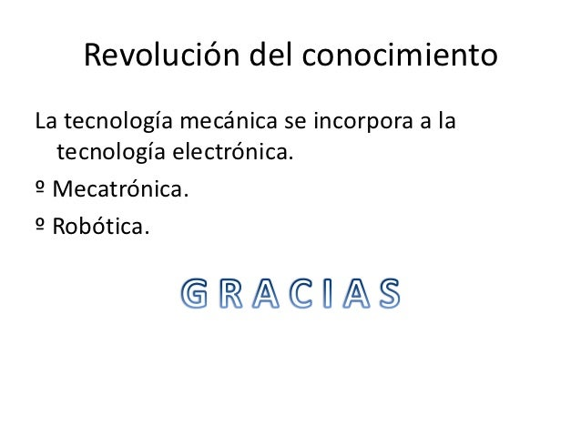 Revolución del conocimientoLa tecnología mecánica se incorpora a la  tecnología electrónica.º Mecatrónica.º Robótica.