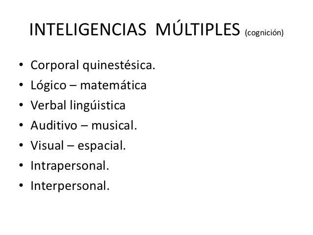 INTELIGENCIAS MÚLTIPLES (cognición)•   Corporal quinestésica.•   Lógico – matemática•   Verbal lingúistica•   Auditivo – m...