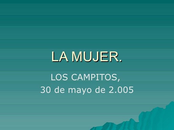 LA MUJER. LOS CAMPITOS,  30 de mayo de 2.005