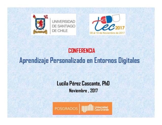 Lucila Pérez Cascante, PhD CONFERENCIA Noviembre , 2017 Aprendizaje Personalizado en Entornos Digitales