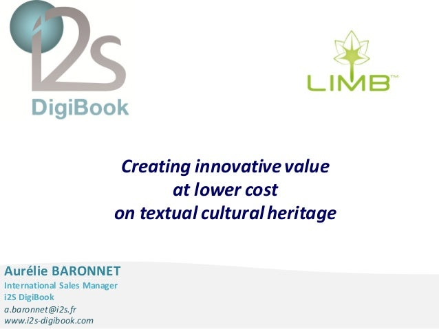 i2S DigiBook – Global solutions for Libraries Creating innovative value at lower cost on textual culturalheritage Aurélie ...
