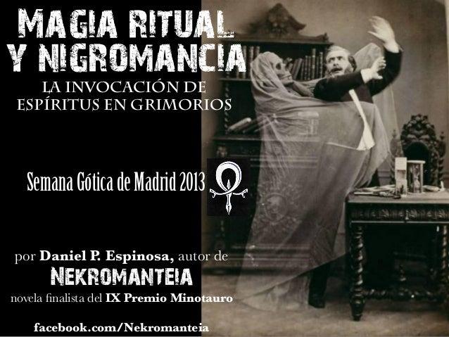 Magia ritual y nigromancia La invocación de espíritus en grimorios  Semana Gótica de Madrid 2013 por Daniel P. Espinosa, a...