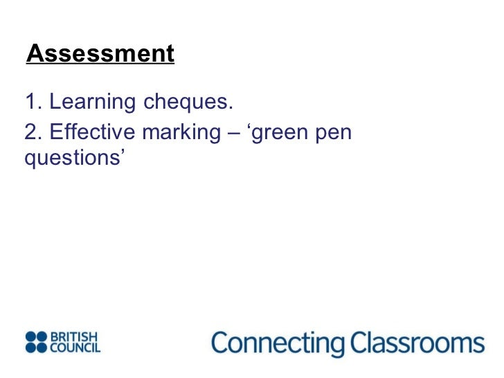 <ul><li>1. Learning cheques. </li></ul><ul><li>2. Effective marking – 'green pen questions' </li></ul>Assessment