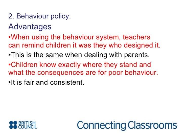 <ul><li>2. Behaviour policy. </li></ul><ul><li>Advantages </li></ul><ul><li>When using the behaviour system, teachers can ...