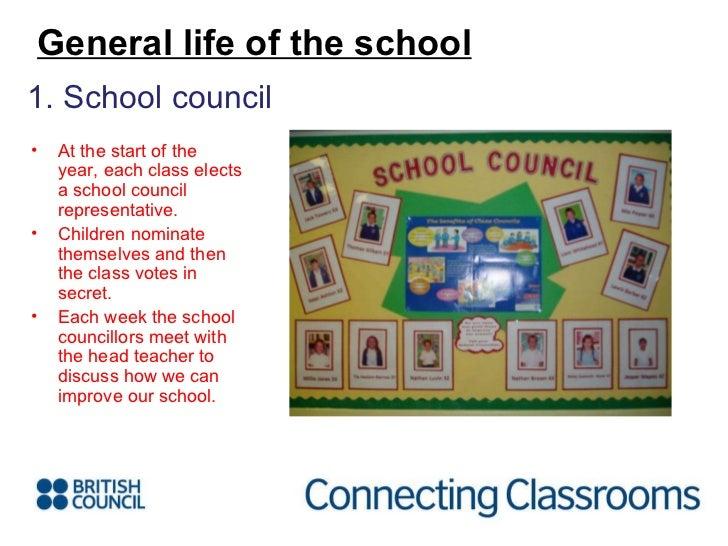 <ul><li>1. School council </li></ul>General life of the school <ul><li>At the start of the year, each class elects a schoo...