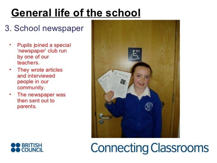 <ul><li>3. School newspaper </li></ul>General life of the school <ul><li>Pupils joined a special 'newspaper' club run by o...