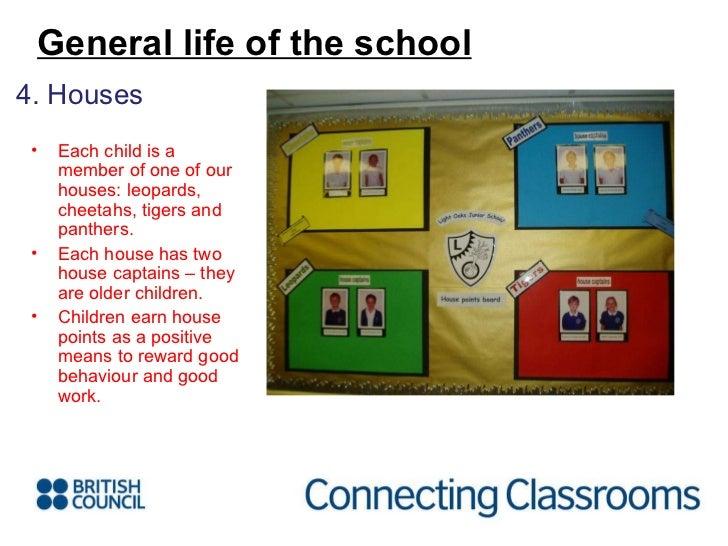 <ul><li>4. Houses </li></ul>General life of the school <ul><li>Each child is a member of one of our houses: leopards, chee...