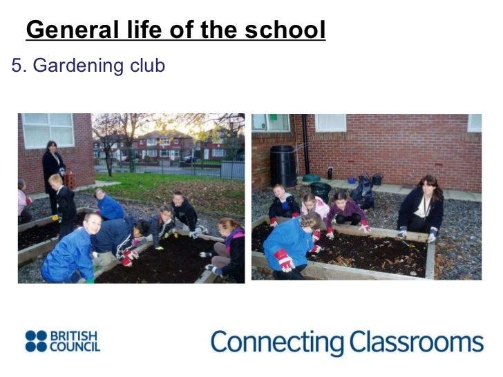 <ul><li>5. Gardening club </li></ul>General life of the school