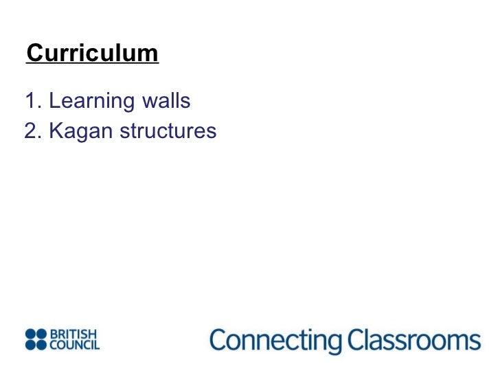 <ul><li>1. Learning walls </li></ul><ul><li>2. Kagan structures </li></ul>Curriculum