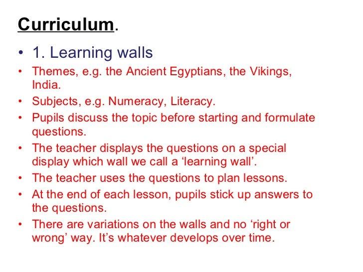 <ul><li>1. Learning walls </li></ul><ul><li>Themes, e.g. the Ancient Egyptians, the Vikings, India.  </li></ul><ul><li>Sub...