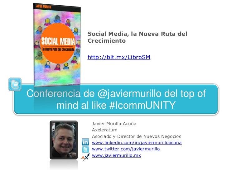 Social Media, la Nueva Ruta del Crecimiento<br />http://bit.mx/LibroSM<br />Conferencia de @javiermurillo del top of mind ...