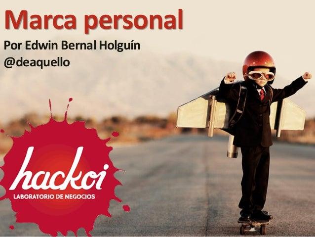 127/10/2017 16:25 Marca personal Por Edwin Bernal Holguín @deaquello