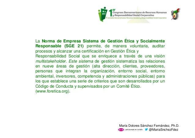 La Norma de Empresa Sistema de Gestión Ética y Socialmente Responsable (SGE 21) permite, de manera voluntaria, auditar pro...