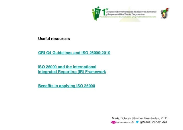 Useful resources GRI G4 Guidelines and ISO 26000:2010 ISO 26000 and the International Integrated Reporting (IR) Framework ...