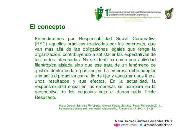El concepto Entenderemos por Responsabilidad Social Corporativa (RSC) aquellas prácticas realizadas por las empresas, que ...