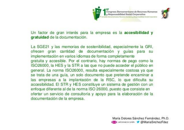 Un factor de gran interés para la empresa es la accesibilidad y gratuidad de la documentación. La SGE21 y las memorias de ...