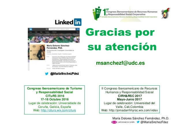 msanchezf@udc.es María Dolores Sánchez Fernández, Ph.D. @MariaSnchezFdez Congreso Iberoamericano de Turismo y Responsabili...