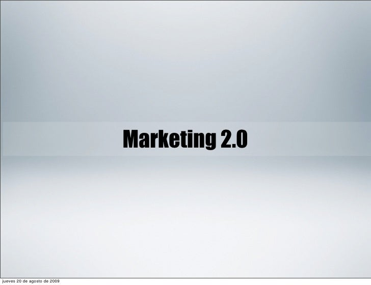 Marketing 2.0     miércoles 19 de agosto de 2009