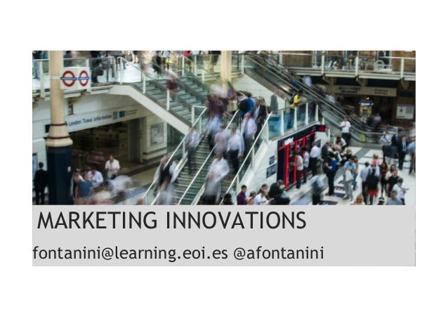 MARKETING INNOVATIONS fontanini@learning.eoi.es @afontanini