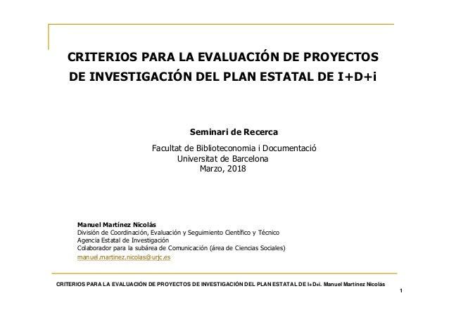 CRITERIOS PARA LA EVALUACIÓN DE PROYECTOS DE INVESTIGACIÓN DEL PLAN ESTATAL DE I+D+i. Manuel Martínez Nicolás 1 CRITERIOS ...