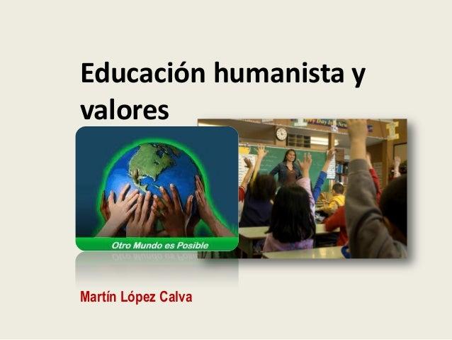 Educación humanista y valores Martín López Calva