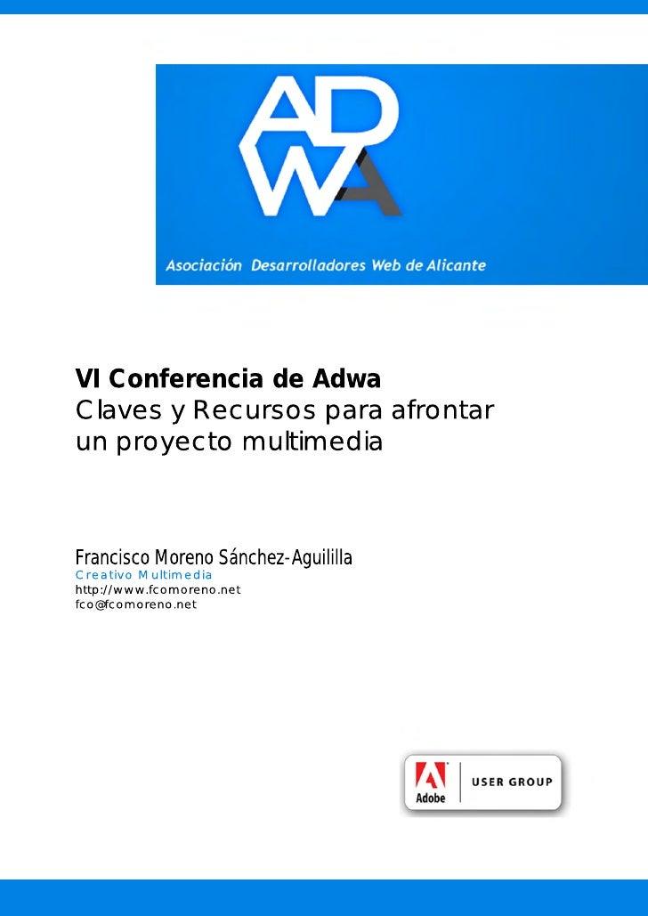 VI Conferencia de Adwa Claves y Recursos para afrontar un proyecto multimedia    Francisco Moreno Sánchez-Aguililla Creati...