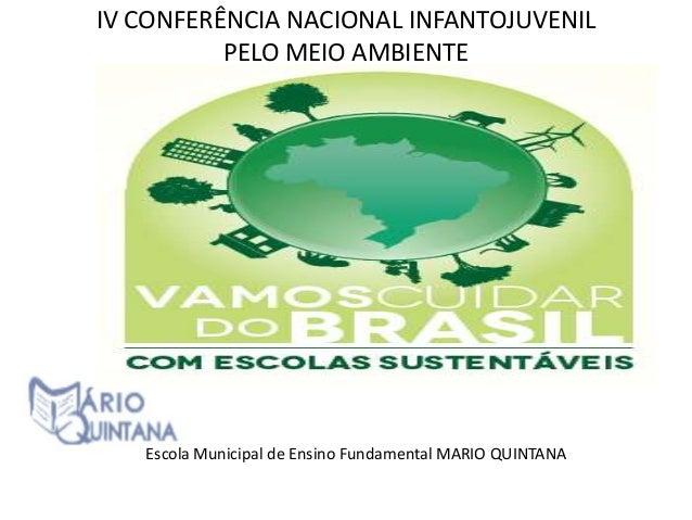IV CONFERÊNCIA NACIONAL INFANTOJUVENIL PELO MEIO AMBIENTE IV CONFERÊNCIA NACIONAL INFANTOJUVENIL PELO MEIO AMBIENTE Escola...