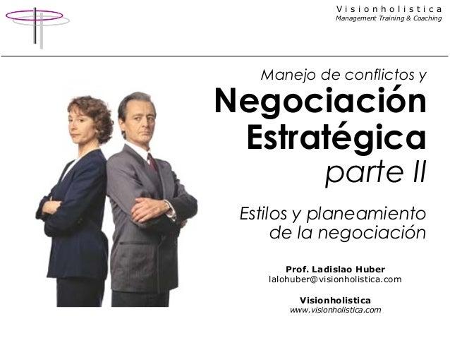 V i s i o n h o l i s t i c a Management Training & Coaching Manejo de conflictos y Negociación Estratégica parte II Estil...