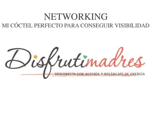 NETWORKING MI CÓCTEL PERFECTO PARA CONSEGUIR VISIBILIDAD
