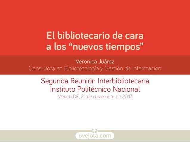"""El bibliotecario de cara a los """"nuevos tiempos"""" Veronica Juárez Consultora en Bibliotecología y Gestión de Información  Se..."""