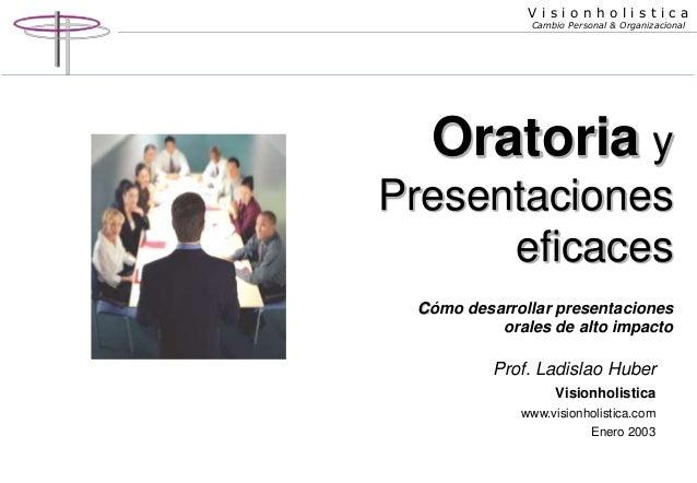 V i s i o n h o l i s t i c a  Cambio Personal & Organizacional  Oratoria y  Presentaciones  eficaces  Cómo desarrollar pr...