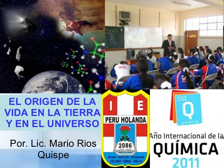 EL ORIGEN DE LA VIDA EN LA TIERRA Y EN EL UNIVERSO Por. Lic. Mario Rios Quispe