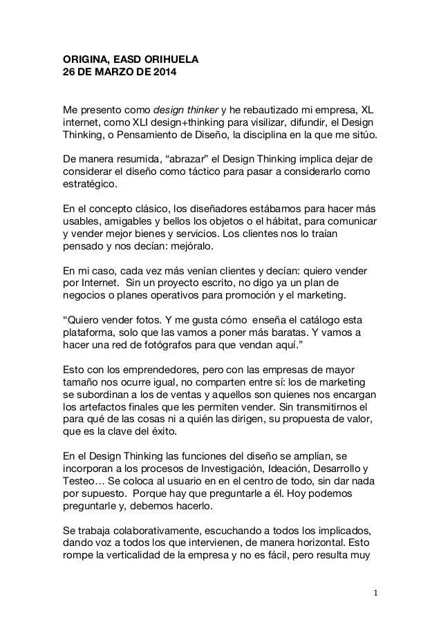 ORIGINA, EASD ORIHUELA 26 DE MARZO DE 2014 Me presento como design thinker y he rebautizado mi empresa, XL internet, como ...