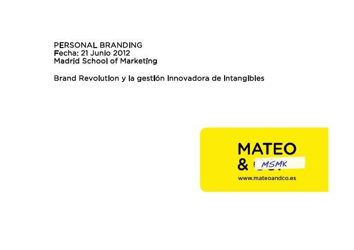PERSONAL BRANDINGFecha: 21 Junio 2012Madrid School of MarketingBrand Revolution y la gestión innovadora de intangibles    ...