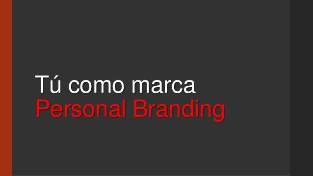 Tú como marcaPersonal Branding