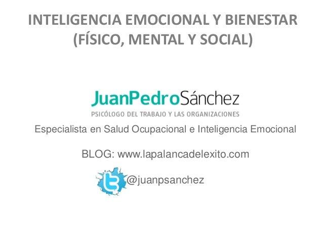 INTELIGENCIA EMOCIONAL Y BIENESTAR (FÍSICO, MENTAL Y SOCIAL)  Especialista en Salud Ocupacional e Inteligencia Emocional  ...