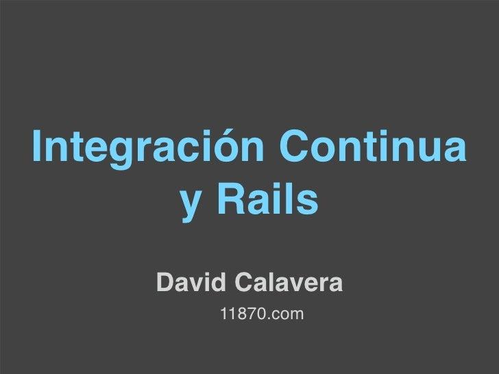 Integración Continua        y Rails      David Calavera          11870.com